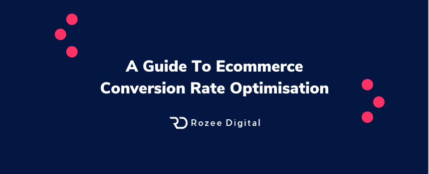 A Guide To Ecommerce Conversion Rate Optimisation