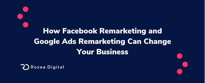 Facebook Remarketing And Google Remarketing