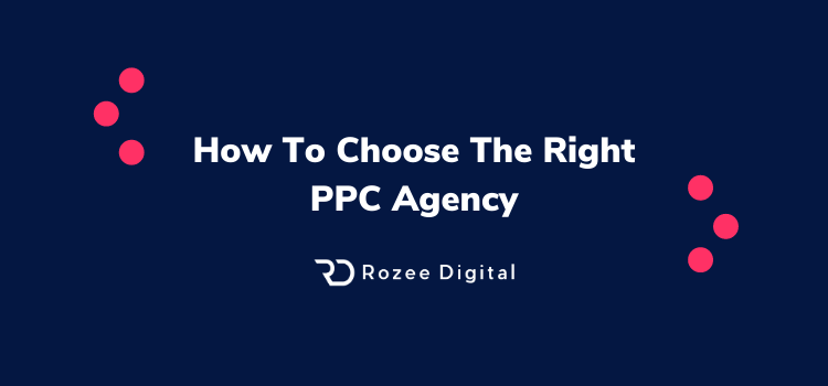 How to choose the right PPC agency