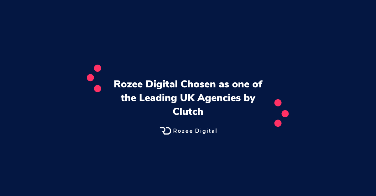 Rozee Digital Chosen as one of the Leading UK Agencies by Clutch