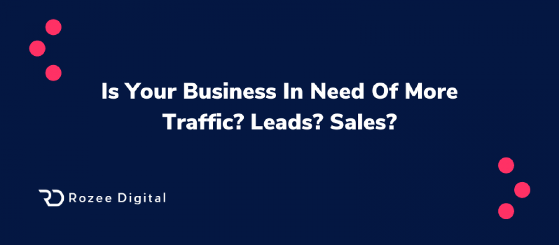 Business Need More Traffic, Leads & Sales?